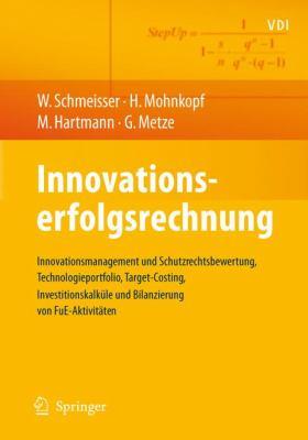 Innovationserfolgsrechnung: Innovationsmanagement Und Schutzrechtsbewertung, Technologieportfolio, Target-Costing, Investitionskalk Le Und Bilanzi 9783540776154