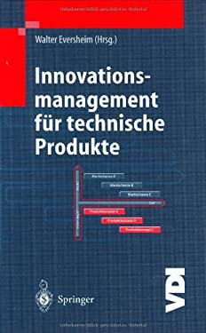 Innovationsmanagement F R Technische Produkte: Systematische Und Integrierte Produktentwicklung Und Produktionsplanung 9783540434252