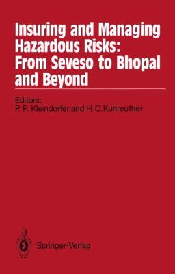 Insuring and Managing Hazardous Risks: From Seveso to Bhopal and Beyond 9783540177326