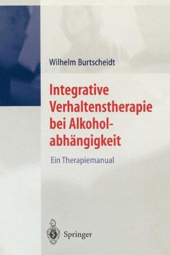 Integrative Verhaltenstherapie Bei Alkoholabh Ngigkeit: Ein Therapiemanual 9783540411598