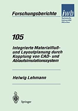 Integrierte Materialflua- Und Layoutplanung Durch Kopplung Von CAD- Und Ablaufsimulationssytem 9783540622024