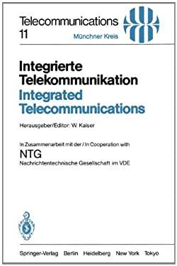 Integrierte Telekommunikation / Integrated Telecommunications: Vortr GE Des Vom 5. 7. November 1984 in M Nchen Abgehaltenen Kongresses / Proceedings o 9783540150732