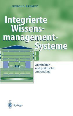 Integrierte Wissensmanagement-Systeme: Architektur Und Praktische Anwendung 9783540204954