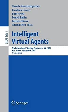 Intelligent Virtual Agents: 5th International Working Conference, Iva 2005, Kos, Greece, September 12-14, 2005, Proceedings 9783540287384