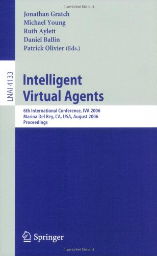 Intelligent Virtual Agents: 6th International Conference, IVA 2006, Marina del Rey, CA, USA, August 21-23, 2006, Proceedings 9783540375937
