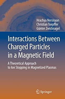 Interactions Between Charged Particles in a Magnetic Field: A Theoretical Approach to Ion Stopping in Magnetized Plasmas 9783540698531