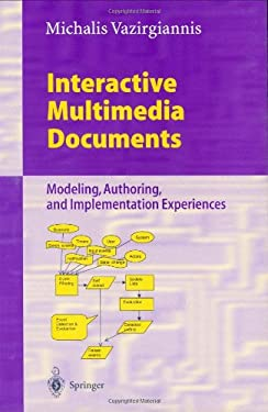 Interactive Multimedia Documents: Modeling, Authoring, and Implementation Experiences 9783540667117