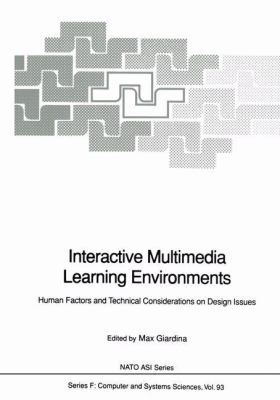 Interactive Multimedia Learning Environments: Human Factors and Technical Considerations on Design Issues - Giardina, Max