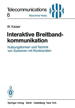 Interaktive Breitbandkommunikation: Nutzungsformen Und Technik Von Systemen Mit R Ckkan Len 9783540118954