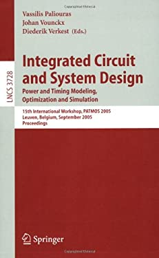 Integrated Circuit and System Design. Power and Timing Modeling, Optimization and Simulation: 15th International Workshop, Patmos 2005, Leuven, Belgiu 9783540290131