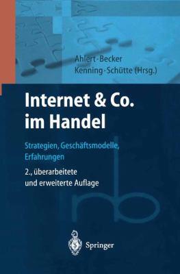 Internet & Co. Im Handel: Strategien, Geschaftsmodelle, Erfahrungen (2., Uber Arb. U. Erw. Aufl.) 9783540413912