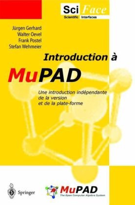 Introduction a Mupad: Une Introduction Ind Pendante de La Version Et de La Plate-Forme 9783540414537