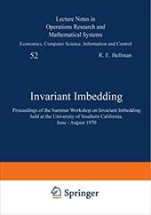 Invariant Imbedding: Proceedings of the Summer Workshop on Invariant Imbedding Held at the University of Southern California, June 13425623