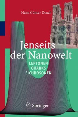 Jenseits Der Nanowelt: Leptonen, Quarks Und Eichbosonen 9783540228899