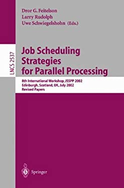 Job Scheduling Strategies for Parallel Processing: 8th International Workshop, Jsspp 2002, Edinburgh, Scotland, UK, July 24, 2002, Revised Papers 9783540001720