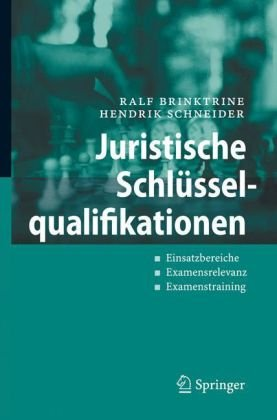 Juristische Schl Sselqualifikationen: Einsatzbereiche - Examensrelevanz - Examenstraining 9783540486985