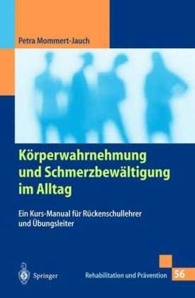 K Rperwahrnehmung Und Schmerzbew Ltigung Im Alltag: Ein Kurs-Manual Fur R Ckenschullehrer Und Bungsleiter 9783540673019