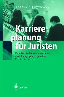 Karriereplanung F R Juristen: Neue Berufschancen Erkennen - Ausbildung Optimal Gestalten - Netzwerke Nutzen 9783540204022