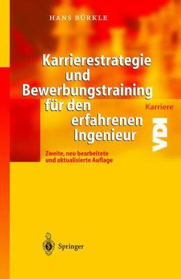 Karrierestrategie Und Bewerbungstraining Fur Den Erfahrenen Ingenieur (2., Neu Bearb. U. Aktualisiert) 9783540403319
