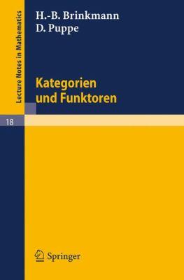 Kategorien Und Funktoren: Nach Einer Vorlesung Von D. Puppe 9783540036012