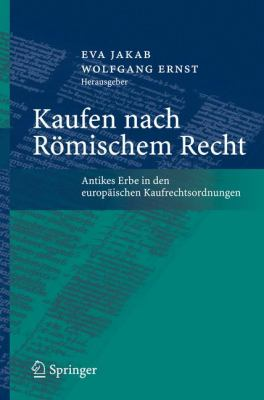 Kaufen Nach R Mischem Recht: Antikes Erbe in Den Europ Ischen Kaufrechtsordnungen 9783540711919