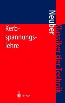 Kerbspannungslehre: Theorie Der Spannungskonzentration. Genaue Berechnung Der Festigkeit 9783540676577