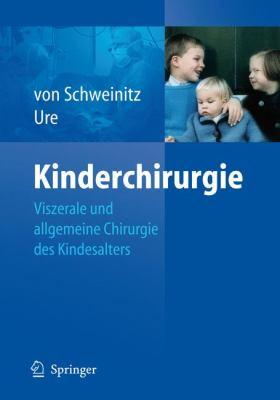 Kinderchirurgie: Viszerale Und Allgemeine Chirurgie Des Kindesalters 9783540890317
