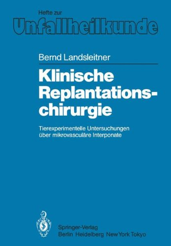 Klinische Replantationschirurgie: Tierexperimentelle Untersuchungen Ber Mikrovascul Re Interponate 9783540132202