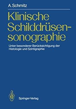 Klinische Schilddr Sensonographie: Unter Besonderer Ber Cksichtigung Der Histologie Und Szintigraphie 9783540514831