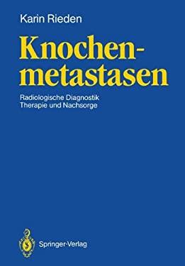 Knochenmetastasen: Radiologische Diagnostik, Therapie Und Nachsorge 9783540190622
