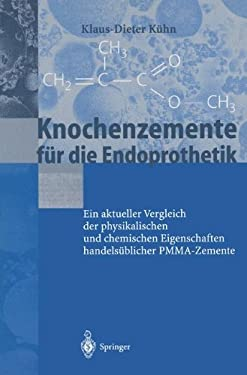 Knochenzemente Fa1/4r Die Endoprothetik: Ein Aktueller Vergleich Der Physikalischen Und Chemischen Eigenschaften Handelsa1/4blicher Pmma-Zemente 9783540411826