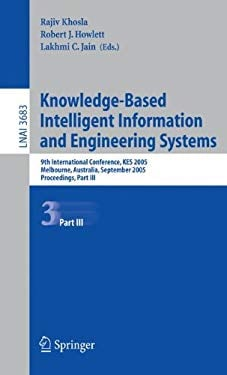 Knowledge-Based Intelligent Information and Engineering Systems: 9th International Conference, Kes 2005, Melbourne, Australia, September 14-16, 2005, 9783540288961