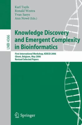Knowledge Discovery and Emergent Complexity in Bioinformatics: First International Workshop, KDECB 2006, Ghent, Belgium, May 10, 2006, Revised Selecte 9783540710363