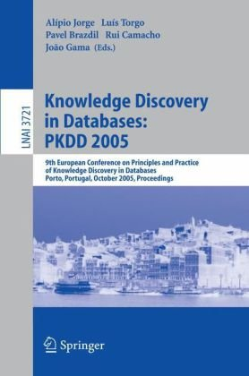 Knowledge Discovery in Databases: Pkdd 2005: 9th European Conference on Principles and Practice of Knowledge Discovery in Databases, Porto, Portugal, 9783540292449