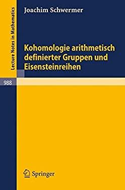 Kohomologie Arithmetisch Definierter Gruppen Und Eisensteinreihen 9783540122920