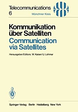 Kommunikation A1/4ber Satelliten / Communication Via Satellites: Vortrage Des Am 23./24. Oktober 1980 in Ma1/4nchen Abgehaltenen Kongresses 9783540107514