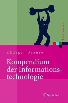 Kompendium der Informationstechnologie: Hardware, Software, Client-Server-Systeme, Netzwerke, Datenbanken 9783540209119
