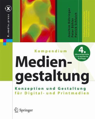 Kompendium Der Mediengestaltung: Konzeption Und Gestaltung Fur Digital- Und Printmedien 9783540785255