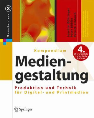 Kompendium Der Mediengestaltung: Produktion Und Technik Fur Digital- Und Printmedien 9783540785279