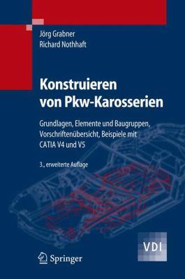 Konstruieren Von Pkw-Karosserien: Grundlagen, Elemente Und Baugruppen, Vorschriften Bersicht, Beispiele Mit Catia V4 Und V5 9783540238843