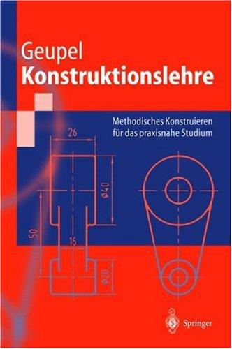 Konstruktionslehre: Methodisches Konstruieren F R Das Praxisnahe Studium 9783540606253