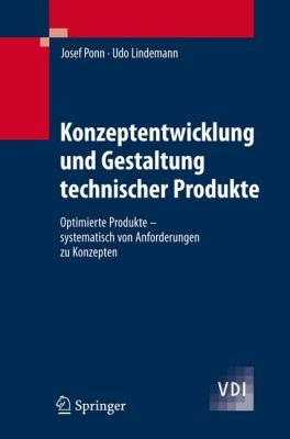 Konzeptentwicklung Und Gestaltung Technischer Produkte: Optimierte Produkte - Systematisch Von Anforderungen Zu Konzepten 9783540685623