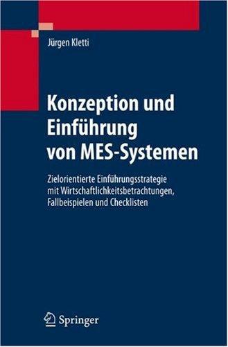 Konzeption Und Einf Hrung Von Mes-Systemen: Zielorientierte Einf Hrungsstrategie Mit Wirtschaftlichkeitsbetrachtungen, Fallbeispielen Und Checklisten 9783540343097