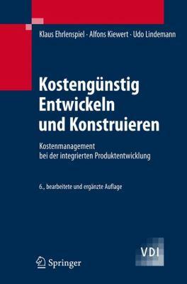 Kosteng Nstig Entwickeln Und Konstruieren: Kostenmanagement Bei Der Integrierten Produktentwicklung 9783540742227