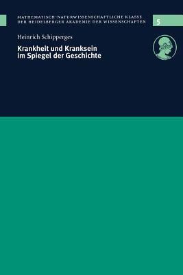 Krankheit Und Kranksein Im Spiegel Der Geschichte: Vorgelegt in Der Sitzung Vom 12.12.1998 9783540657859