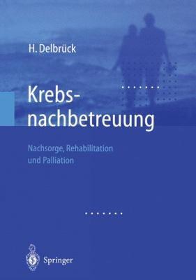 Krebsnachbetreuung: Nachsorge, Rehabilitation Und Palliation 9783540436355