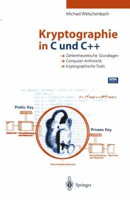 Kryptographie in C Und C++: Zahlentheoretische Grundlagen, Computer-Arithmetik Mit Groaen Zahlen, Kryptographische Tools 9783540644040