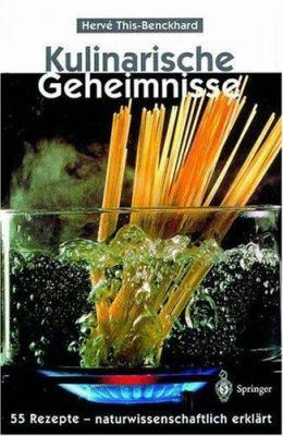 Kulinarische Geheimnisse: 55 Rezepte - Naturwissenschaftlich Erkl Rt 9783540628347