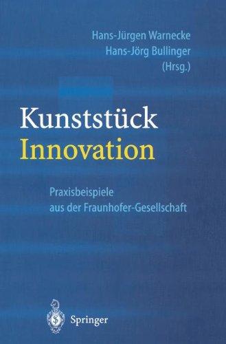 Kunststuck Innovation: Praxisbeispiele Aus der Fraunhofer-Gesellschaft 9783540439875