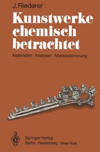 Kunstwerke Chemisch Betrachtet: Materialien, Analysen, Altersbestimmung 9783540105527